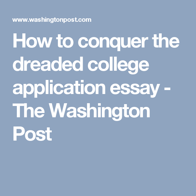 How To Conquer The Dreaded College Application Essay  College