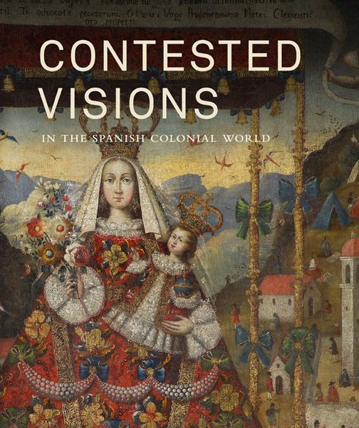 Contested Visions in the Spanish Colonial World - Katzew, Ilona - Yale University Press
