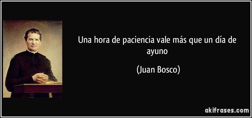 Una hora de paciencia vale más que un día de ayuno (Juan Bosco)