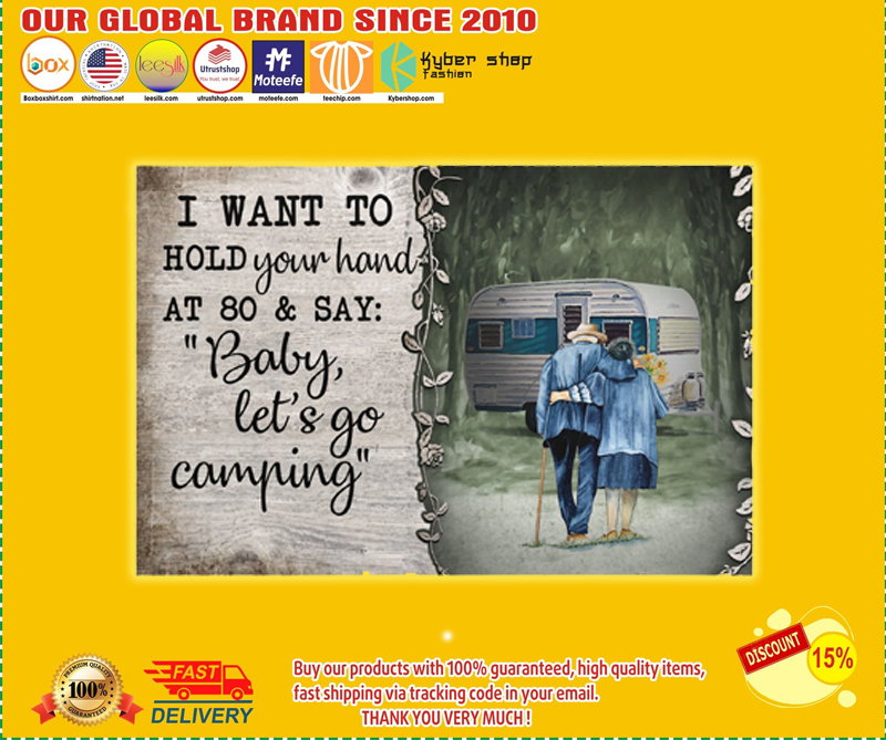 I Want To Hold Your Hand At 80 And Say Baby Let S Go Camping Poster In 2021 Let It Be Go Camping Letting Go