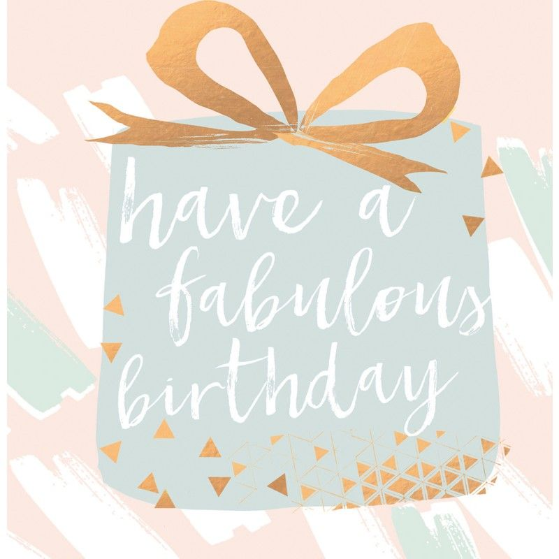 Beautiful Birthday Card Featuring A Birthday Present And Caption Have A Fabulous Birth Happy Birthday Greetings Happy Birthday Messages Happy Birthday Cards