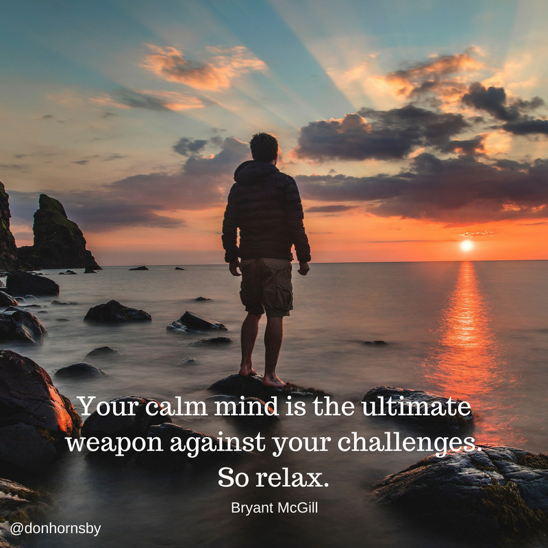 your calm mind is the ultimate weapon against your challenges so