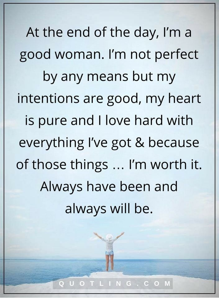 Woman Quotes At The End Of The Day I M A Good Woman I M Not Perfect By Any Means But My Intentions Are Good Woman Quotes Good Woman Quotes Perfection Quotes