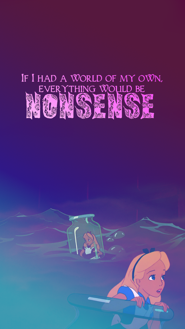If i had a world of my own everything would be nonsense - Alice in wonderland iphone wallpaper ...