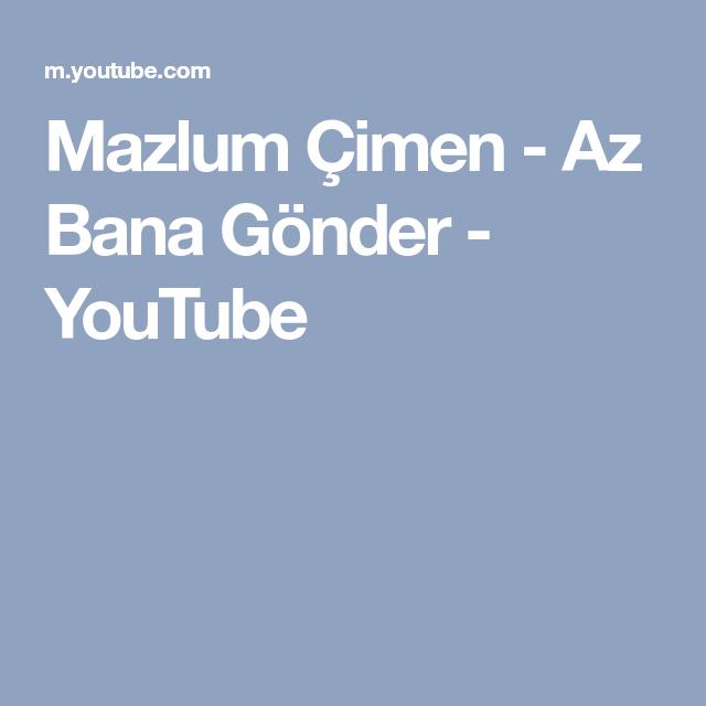 Mazlum Cimen Az Bana Gonder Youtube Youtube