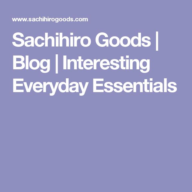 Sachihiro Goods   Blog   Interesting Everyday Essentials