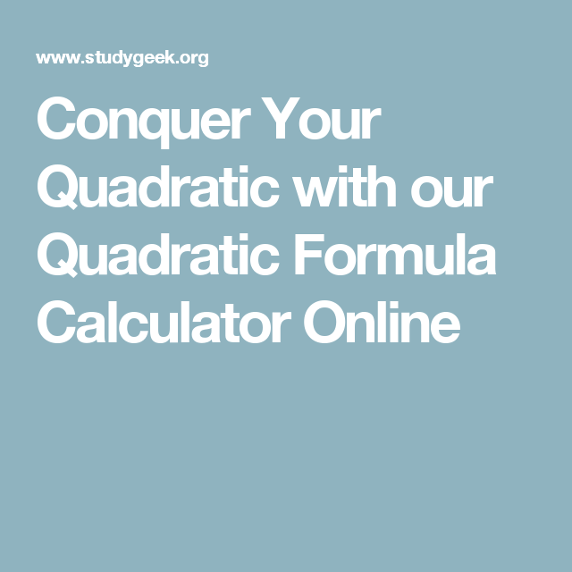 Conquer Your Quadratic with our Quadratic Formula Calculator Online ...