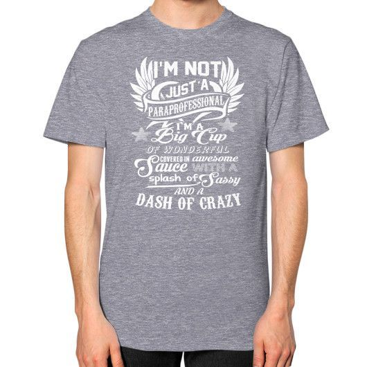IM NOT JUST A Paraprofessional Unisex T-Shirt (on man)
