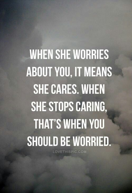 When She Worries About You It Means She Cares When She Stops