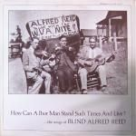 Blind Alfred Reed - How Can a Poor Man Stand Such Times & Live? Vinyl Lp, $29.95