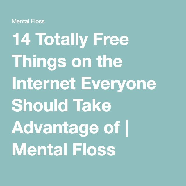 14 Totally Free Things on the Internet Everyone Should Take Advantage of   Mental Floss