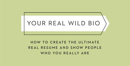 What does your Real Wild Bio say? Communicate the real you with this - how you do a resume