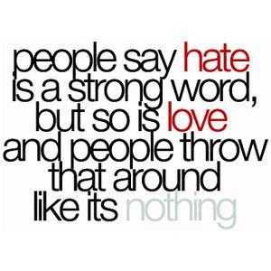 People Say Is A Strong Word But So Is Love People Say Is A Strong Word But So Is Love And People Throw That Around Like Its Nothing