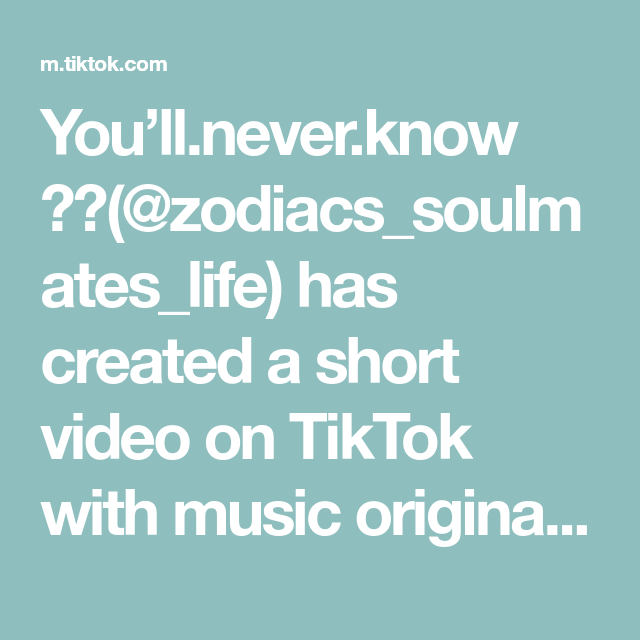 You Ll Never Know Zodiacs Soulmates Life Has Created A Short Video On Tiktok With Music Original Sound This Is My First Post And Soulmate Comebacks Music