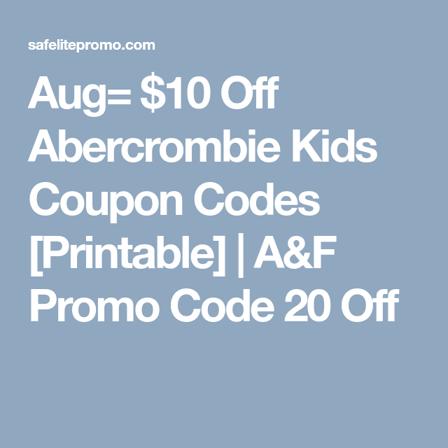 aug 10 off abercrombie kids coupon codes printable af promo code 20