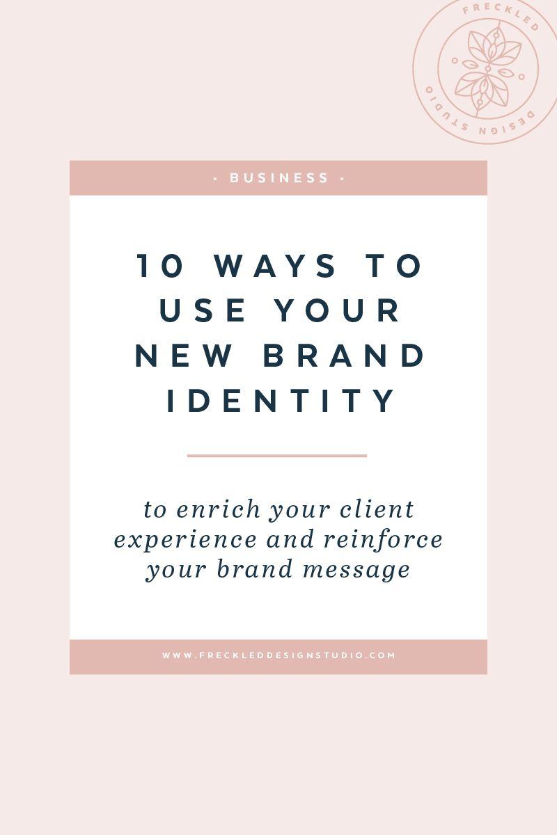 10 Ways To Use Your New Brand Identity Branding Your Business Brand Identity Branding