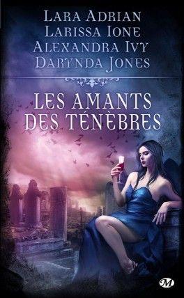 Les Amants des ténèbres. Quatre récits de Bit-Lit - Lara Adrian,Larissa Ione,Alexandra Ivy,Darynda Jones