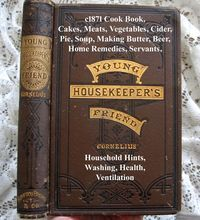 c1871 Cook Book Young Housekeeper's Friend Meats Pies Vegetables Cakes Cider Beer Soup Making Butter Home Remedies Servants Household Hints Washing Health Ventilation Mistress #cookingandhouseholdhints c1871 Cook Book Young Housekeeper's Friend Meats Pies Vegetables Cakes Cider Beer Soup Making Butter Home Remedies Servants Household Hints Washing Health Ventilation Mistress #cookingandhouseholdhints