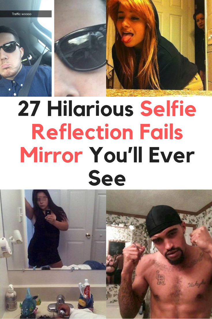 27 Selfie Reflection Fails Mirror You'll Ever See (Volume 2