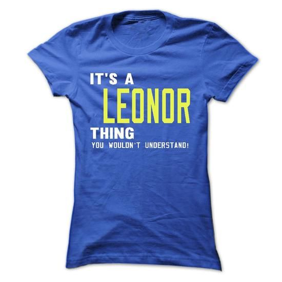 its a LEONOR Thing You Wouldnt Understand ! - T Shirt,  - #funny gift #gift certificate. ORDER HERE => https://www.sunfrog.com/Names/its-a-LEONOR-Thing-You-Wouldnt-Understand--T-Shirt-Hoodie-Hoodies-YearName-Birthday-40991134-Ladies.html?68278