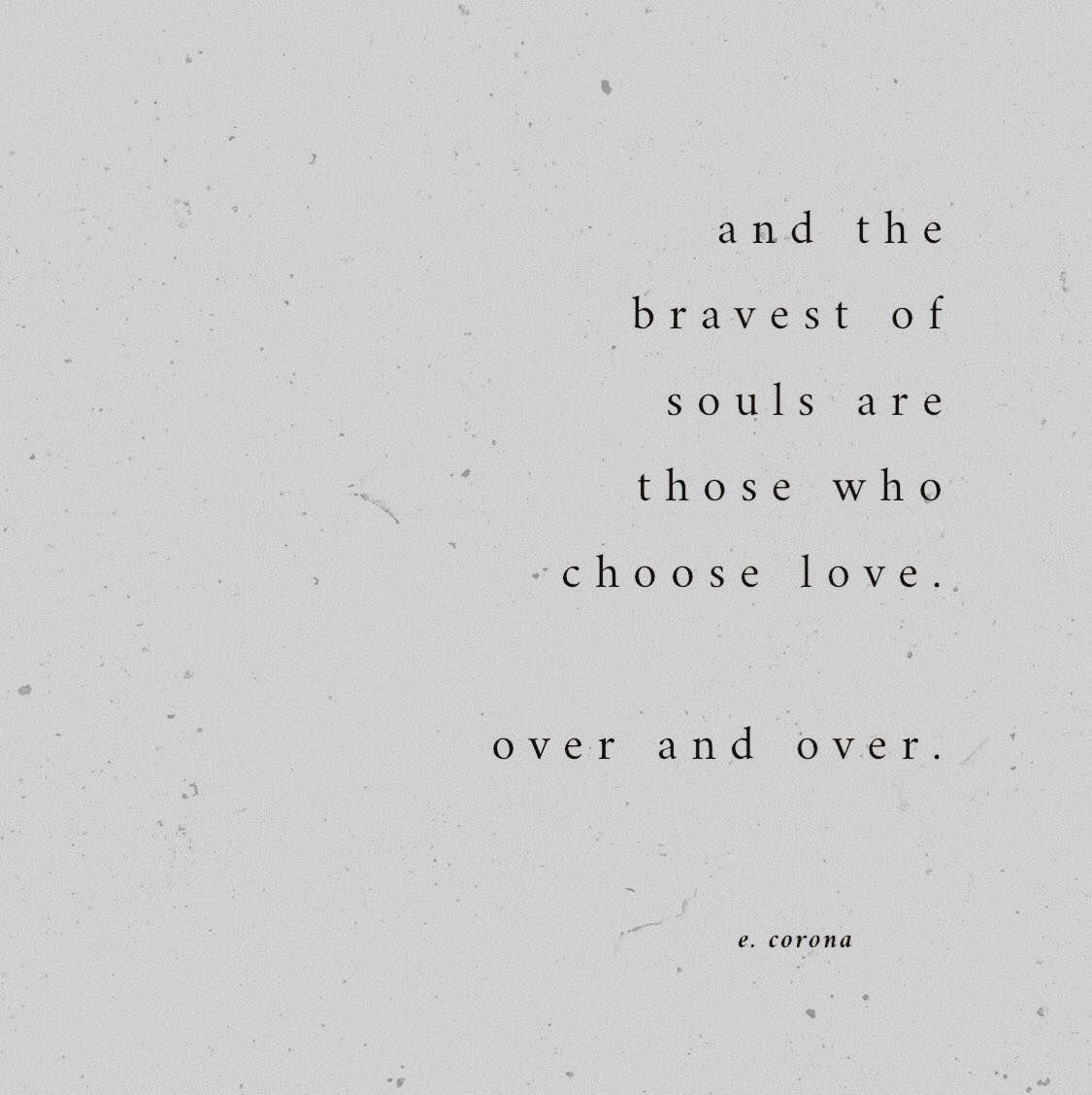 And The Bravest Of Souls Are Those Who Choose Love E Corona