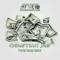 Off The Rip French Montana Feat. Chinx & N.O.R.E (Christian Jae Party Intro) by Christian Jae on SoundCloud