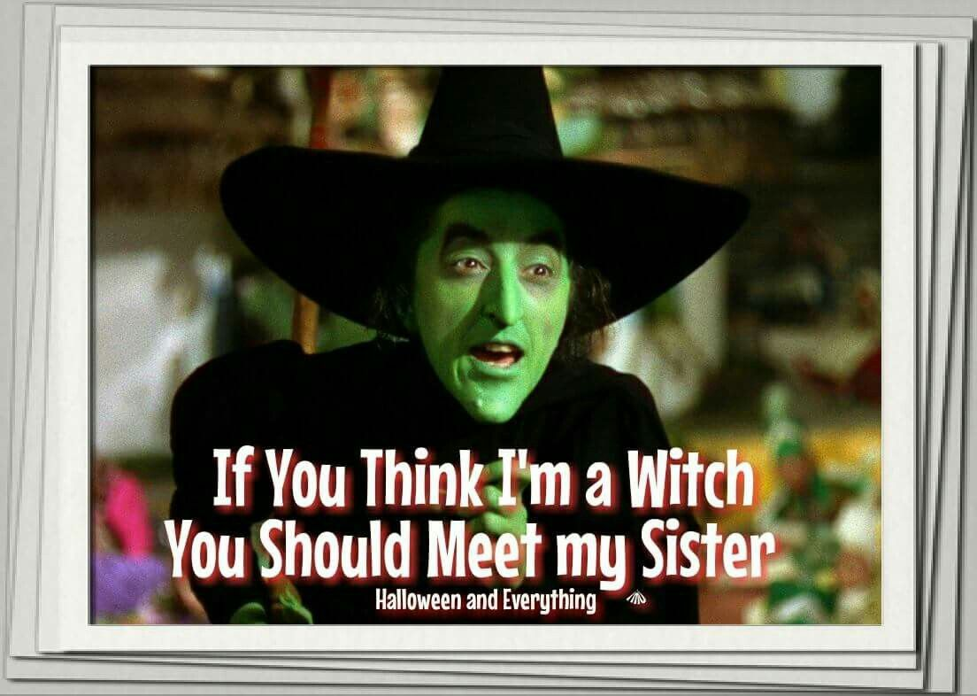 Witch Sister Sister Quotes Funny Memes Sarcastic Sister Meme