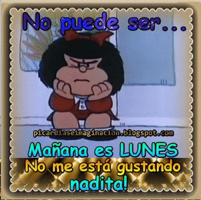 Picardìas E Imaginaciòn Mañana Es Lunes Mafalda Frases