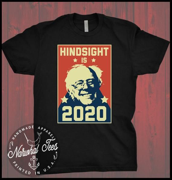 97361982 Hindsight Is 2020 Bernie Sanders T-shirt Liberal Anti Trump Gift Democrat  Left Wing Tee