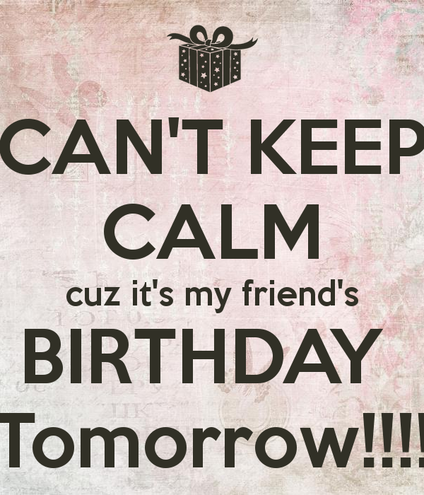 Can t keep calm cuz it s my friend s birthday tomorrowg 600700 can t keep calm cuz it s my friend s birthday tomorrowg 600700 thecheapjerseys Images