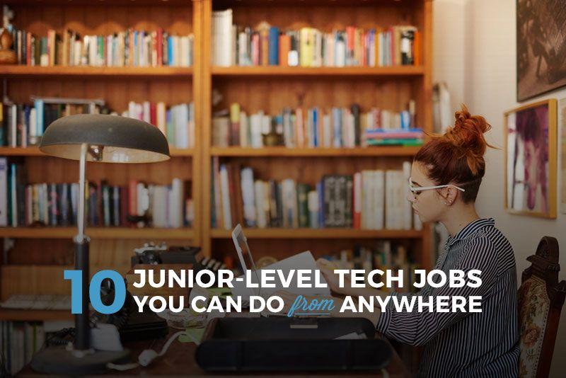10 JuniorLevel Tech Jobs You Can Do From Home School
