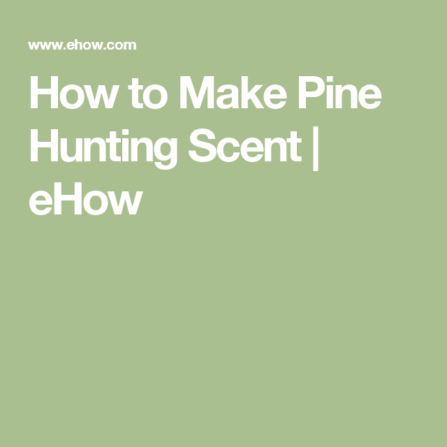 How to Make Pine Hunting Scent | eHow