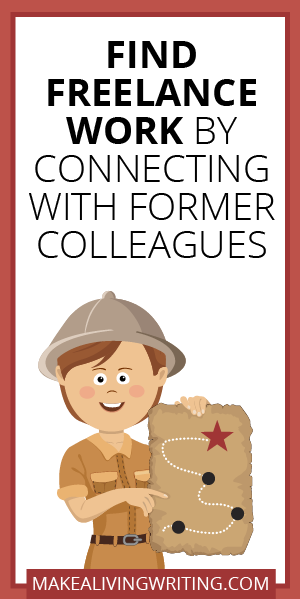 Find freelance work by connecting with former colleagues. Makealivingwriting.com