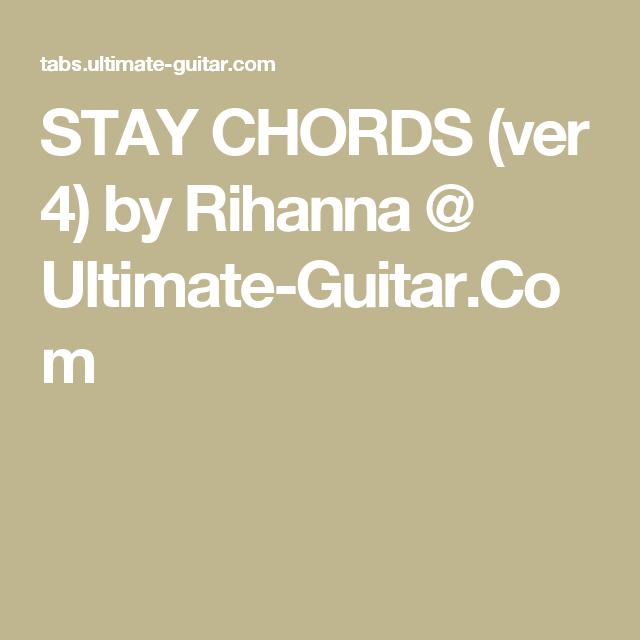Stay Chords Ver 4 By Rihanna Ultimate Guitar Guitar