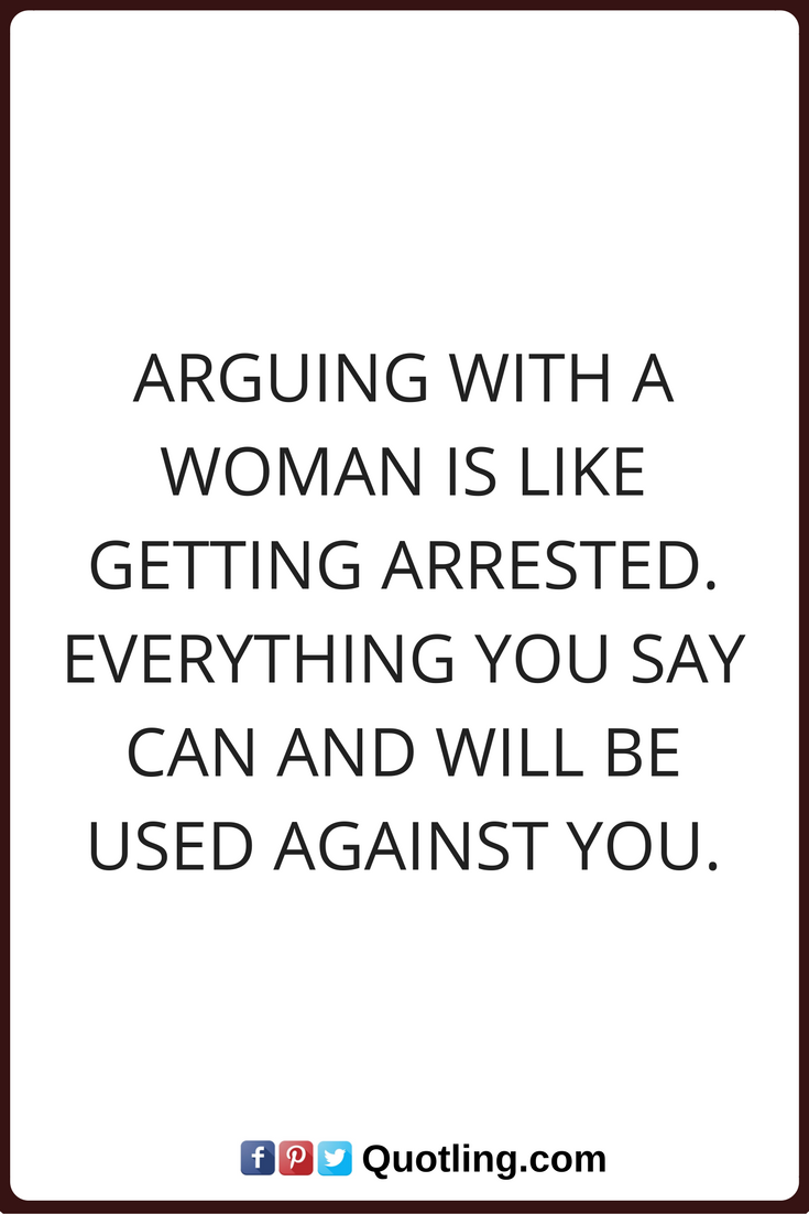 Good Woman Quotes Woman Quotes Arguing With A Woman Is Like Getting Arrested