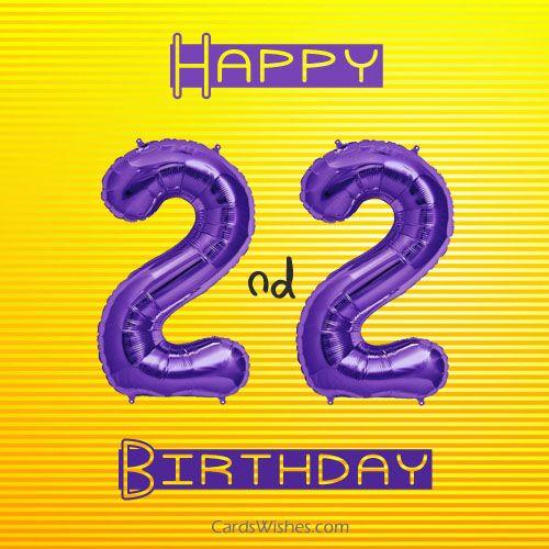 Happy 22nd Birthday - Have Fun!
