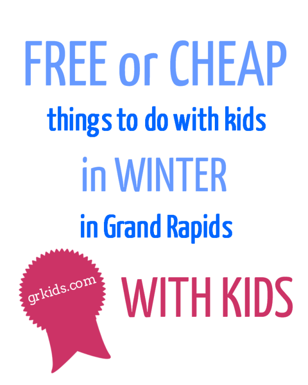 FREE OR cheap things to do with kids in winter in grand rapids