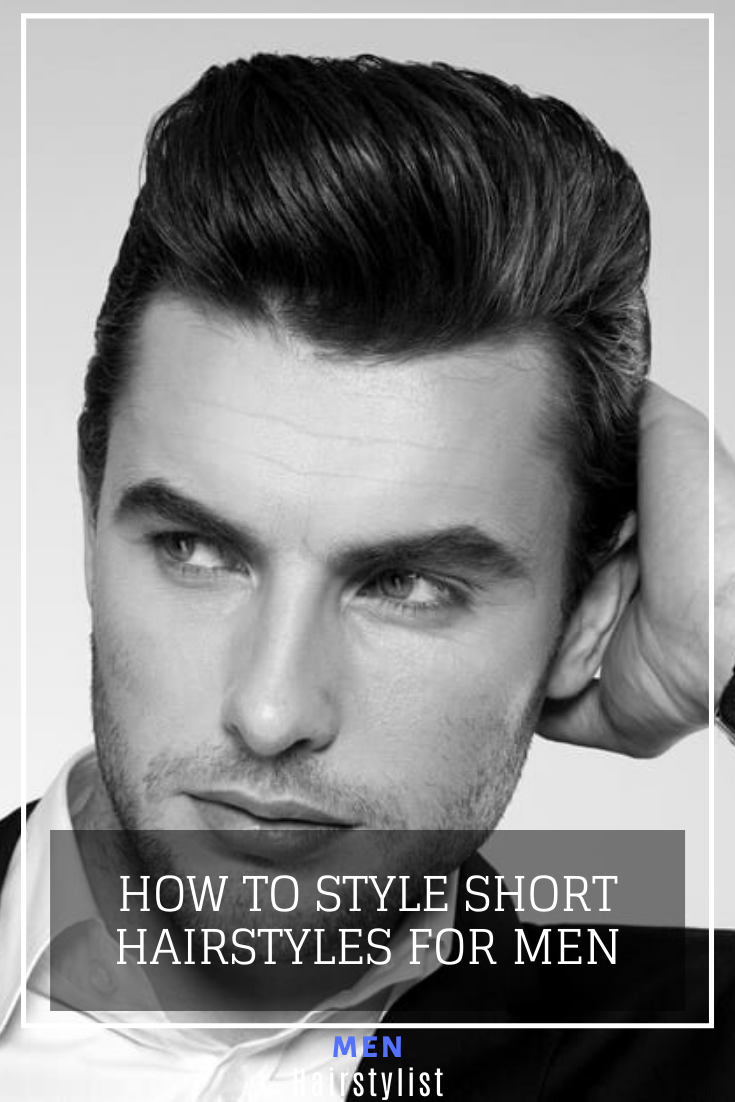 How to Style Short Hair for Men Mens hairstyles short