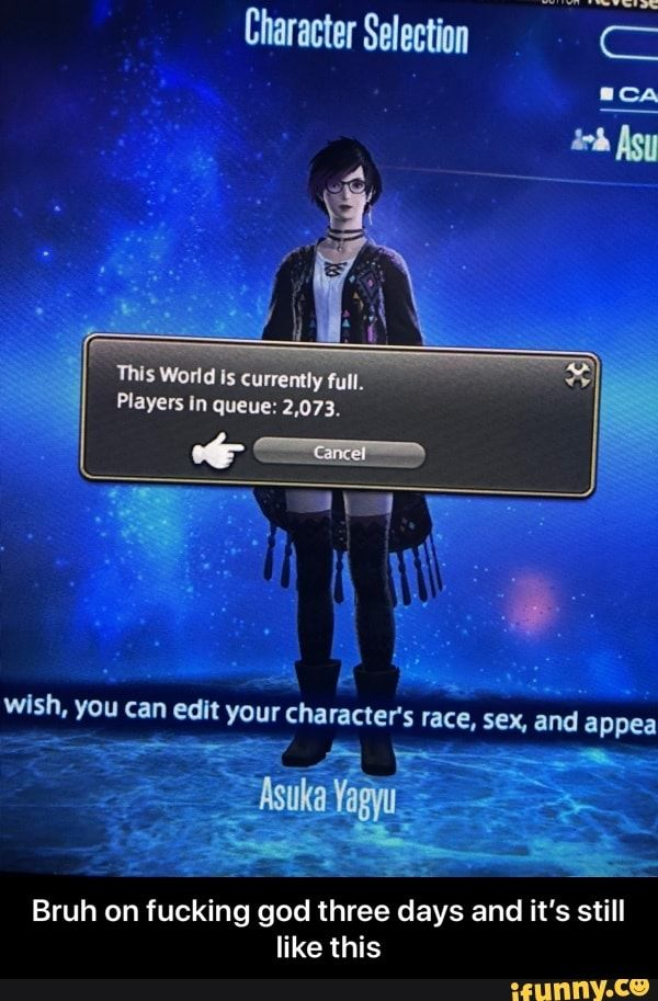 wish, you can edit your character's race, sex. and appea Bruh on fucking god three days and it' s still like this - Bruh on fucking god three days and it's still like this – popular memes on the site iFunny.co #fandoms #artcreative #ffxiv #ffxivshadowbringers #wish #can #edit #characters #race #appea #bruh #fucking #god #three #days #still #meme