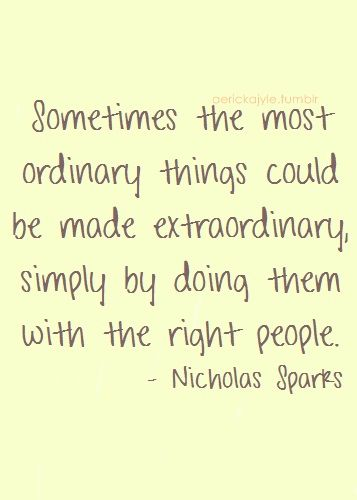 Sometimes the most ordinary things could be extraordinary, simply by doing them with the right people. :)