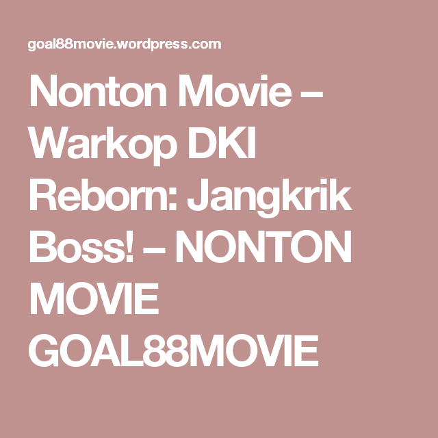 Nonton Movie - Warkop DKI Reborn: Jangkrik Boss! | Movies ...