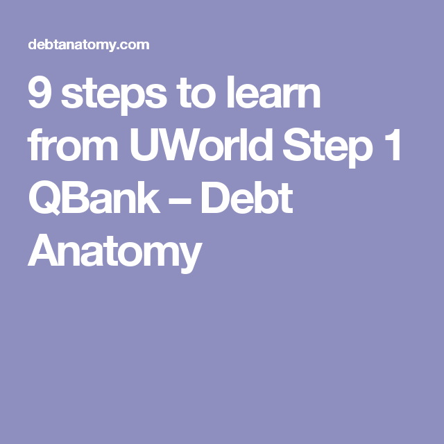 9 steps to learn from UWorld Step 1 QBank – Debt Anatomy   Med ...