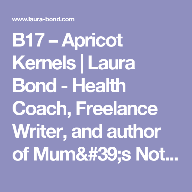 B17 – Apricot Kernels |  Laura Bond - Health Coach, Freelance Writer, and author of Mum's Not Having Chemo