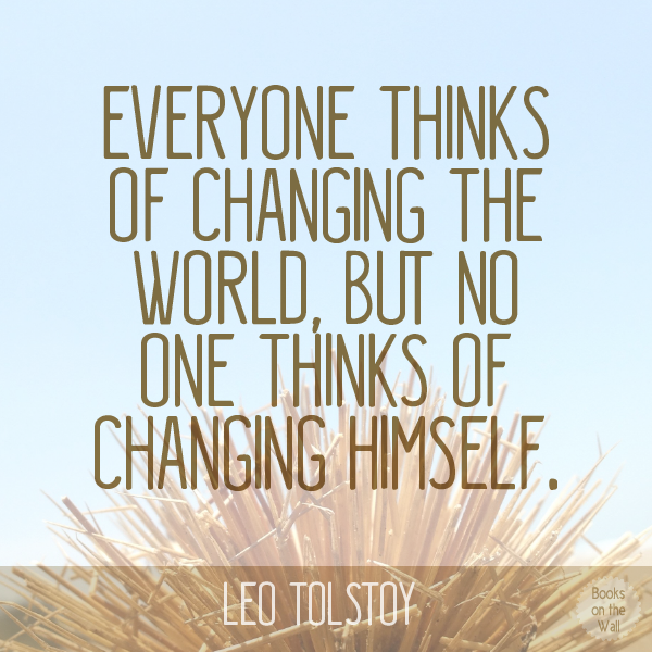 """This Leo Tolstoy quote comes from """"Three Methods Of Reform"""" in Pamphlets: Translated from the Russian (1900).   A longer variant of the quote goes like this:  """"There can be only one permanent revolution — a moral one; the regeneration of the inner man. How is this revolution to take place? Nobody knows how it will take place in humanity, but every man feels it clearly in himself. And yet in our world everybody thinks of changing humanity, and nobody thinks of changing himself."""""""