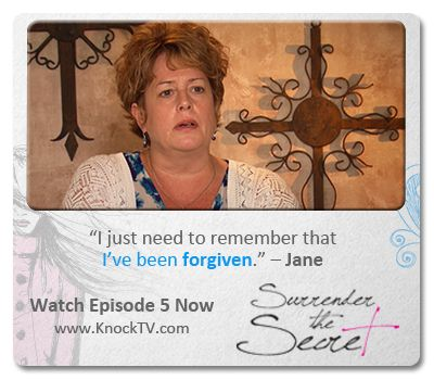 """""""I just need to remember that I've been forgiven."""" – Jane     Watch Episode 5 of SURRENDER THE SECRET which deals with Forgiveness."""