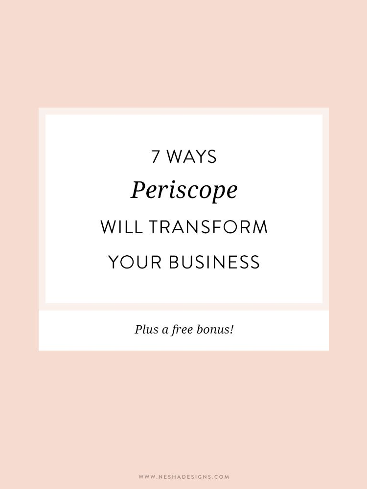 7 ways Periscope will transform your business — Nesha Designs