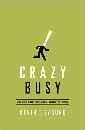 Crazy Busy A Mercifully Short Book About A Really Big Problem