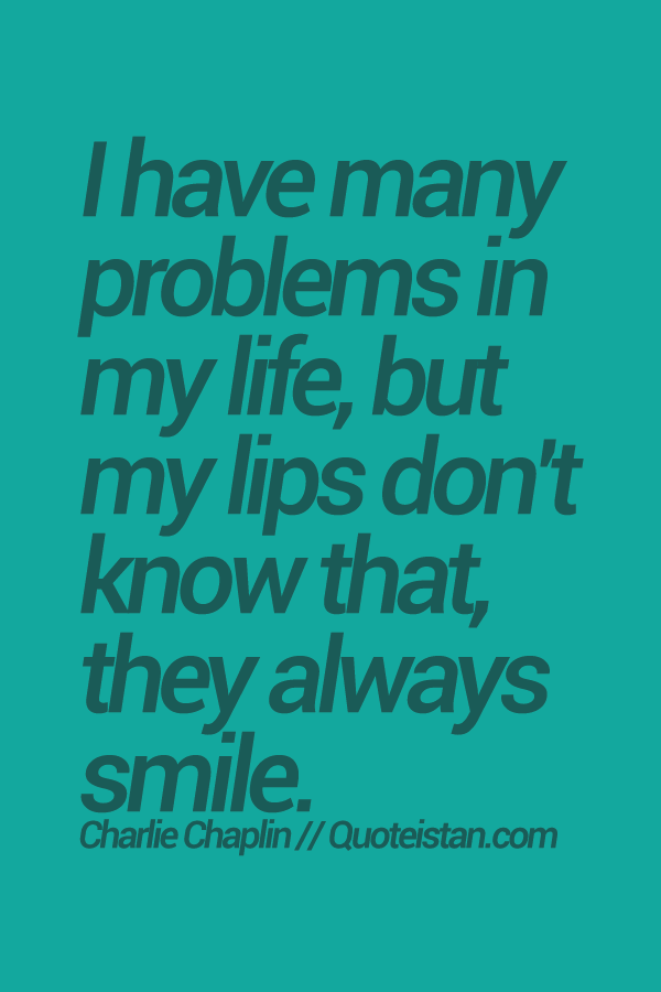 I Have Many Problems In My Life But My Lips Dont Know That They