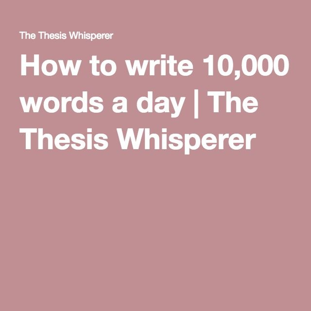 thesis whisperer 10000 words a day