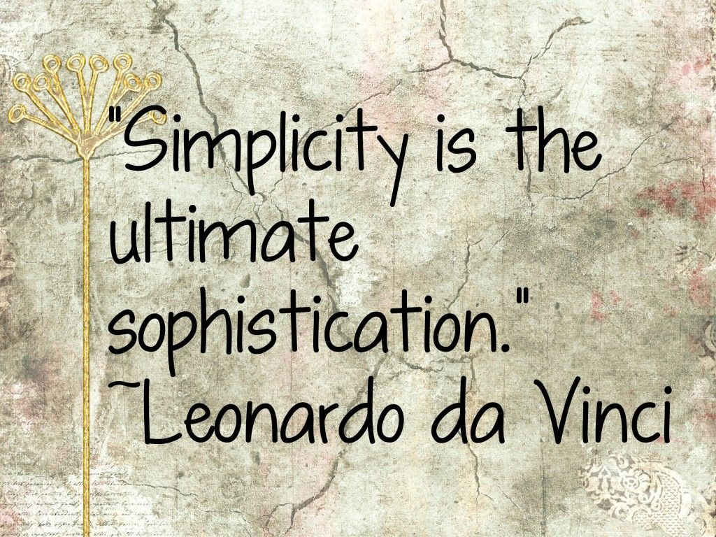"""Simplicity is the ultimate sophistication."" ~Leonardo da Vinci #simplicity #quote"